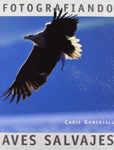 Descargar Libro Fotografiando Aves Salvajes Chris Gomersall