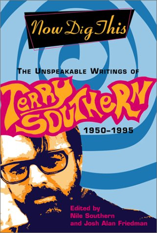 Now Dig This: The Unspeakable Writings of Terry Southern, 1950-1995 ()