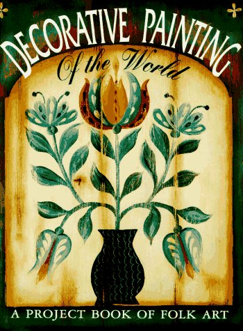 - Decorative Painting of the World: A Project Book of Folk Art
