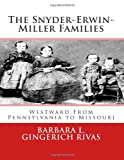 The Snyder-Erwin-Miller Families, Barbara L. Gingerich Rivas, 1493690213