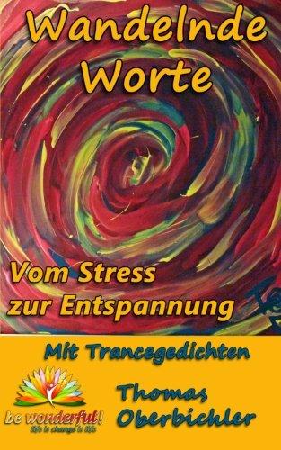 Wandelnde Worte - Mit Trancegedichten vom Stress zur Entspannung: Bin ein Dichter zähl gern Geschichten - erfolgreich zu Entspannung, Motivation und Freude