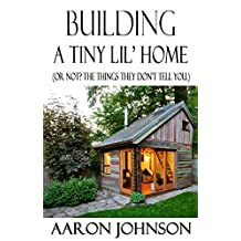 Building a lil' Tiny House: (or not? The things they don't tell you.)