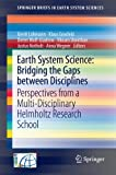 Earth System Science - Bridging the Gaps Between Disciplines : Perspectives from a Multi-Disciplinary Helmholtz Graduate Research School, , 3642322344