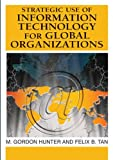 img - for Strategic Use of Information Technology for Global Organizations (Advances in Global Information Management) by M. Gordon Hunter (2007-04-30) book / textbook / text book