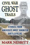 Civil War Ghost Trails, Mark Nesbitt, 0811710610