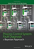img - for Process Control System Fault Diagnosis: A Bayesian Approach (Wiley Series in Dynamics and Control of Electromechanical Systems) by Ruben Gonzalez (2016-09-06) book / textbook / text book