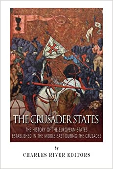 Book The Crusader States: The History of the European States Established in the Middle East during the Crusades