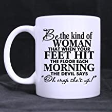 Funny Gift - Funny Inspirational Mug - Be the kind of woman that when your feet hit the floor each morning the devil says oh crap she's up£¡ Theme Coffee Mug,Tea Cup, Ceramic Material Mugs,White 11oz