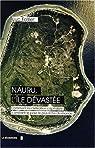 Nauru, l'île dévastée : Comment la civilisation capitaliste a détruit le pays le plus riche du monde par Folliet