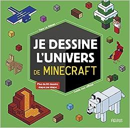 Amazon Fr Je Dessine L Univers De Minecraft Guide Non Officiel Le Nenan Yann Chataignon Laure Livres