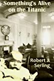Something's Alive on the Titanic, Robert Serling, 1490445714