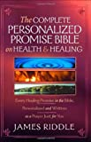 the complete personalized promise bible on health and healing every promise in the bible from genesis to revelation personalized and written as a prayer just for you by james r riddle 2007 10 15