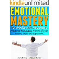 Emotional Mastery for Adults with Aspergers - Practical Techniques to work through anger, anxiety and depression