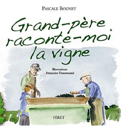 Grand-père raconte-moi la vigne : Histoires d'un petit garçon et de son grand-père vigneron