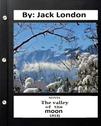Read Online The Valley of the Moon (1913) NOVEL By: Jack London (Original Classics) PDF