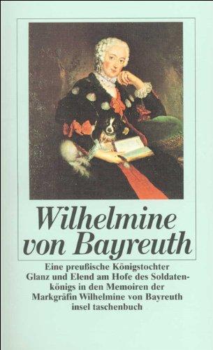 Eine preußische Königstochter: Glanz und Elend am Hofe des Soldatenkönigs in den Memoiren der Markgräfin Wilhelmine von Bayreuth (insel taschenbuch)