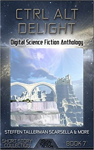 Download Ctrl Alt Delight: Digital Science Fiction Anthology (Short Story Collection Book 7) PDF