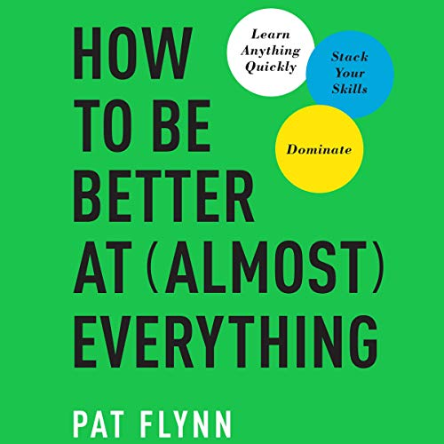 Pdf Self-Help How to Be Better at Almost Everything: Learn Anything Quickly, Stack Your Skills, Dominate