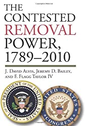 The Contested Removal Power, 1789-2010 (American Political Thought)