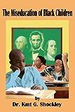 The Miseducation of Black Children, Kmt G. Shockley, 1934155128