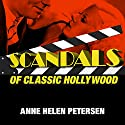 Scandals of Classic Hollywood: Sex, Deviance, and Drama from the Golden Age of American Cinema Audiobook by Anne Helen Petersen Narrated by Romy Nordlinger