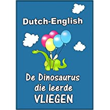 "Dutch-English: ""De Dinosaurus die leerde vliegen-The Dinosaur Who Learned To Fly"" (learn Dutch with beginner stories, parallel text Dutch – English) (Dutch Edition)"