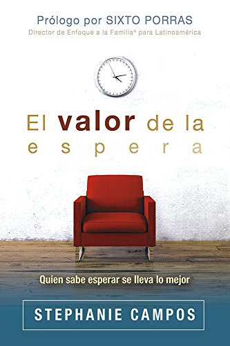 Libro : El valor de la espera: Quien sabe esperar se lleva lo mejor (Spanish Edition) [Stephanie Campos] {OU}