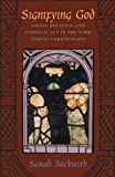 img - for Signifying God: Social Relation and Symbolic Act in the York Corpus Christi Plays by Sarah Beckwith (2003-12-01) book / textbook / text book