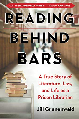 Reading behind Bars: A True Story of Literature, Law, and Life as a Prison Librarian por Jill Grunenwald