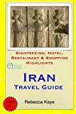 Iran Travel Guide: Sightseeing, Hotel, Restaurant & Shopping Highlights