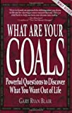 img - for What Are Your Goals: Powerful Questions to Discover What You Want Out of Life by Blair, Gary Ryan (September 25, 1999) Paperback Rev Sub book / textbook / text book