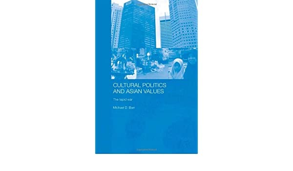 Cultural Politics and Asian Values: The Tepid War (Routledge Advances in Asia-Pacific Studies)