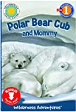 Polar Bear Cub and Mommy (Read & Discover) (Wilderness Adventures: Read & Discover, Level 2)