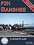 F2H Banshee in Detail & Scale Part 1: Prototypes Through F2H-2 Variants (Detail & Scale Series Book 3)