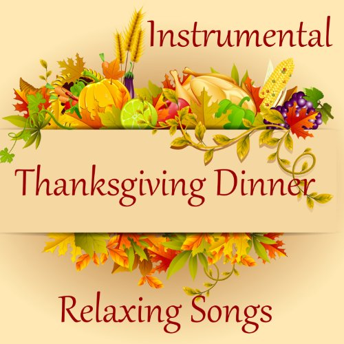 Relaxing Instrumental Songs for Thanksgiving Dinner -