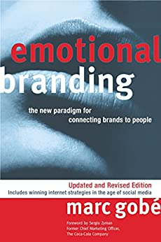 Emotional Branding: The New Paradigm for Connecting Brands to People by [Gobe, Marc]