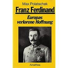 Franz Ferdinand: Europas verlorene Hoffnung (German Edition)