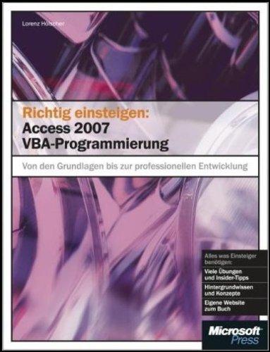 Richtig einsteigen: Access 2007 VBA-Programmierung: Von den Grundlagen bis zur professionellen Anwendungsentwicklung Broschiert – 8. September 2008 Lorenz Hölscher Microsoft 3866452101 978-3-86645-210-7