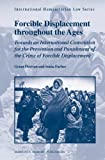 Forcible Displacement Throughout the Ages : Towards an International Convention for the Prevention and Punishment of the Crime of Forcible Displacement, Dawson, Grant and Farber, Sonia, 9004220542