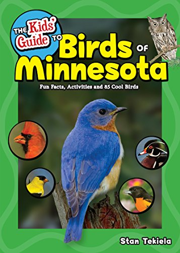 The Kids Guide to Birds of Minnesota: Fun Facts, Activities and 85 Cool Birds (Birding Childrens Books)