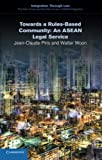 Towards a Rules-Based Community : An ASEAN Legal Service, Piris, Jean-Claude and Woon, Walter, 1107495261