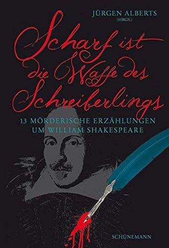 Scharf ist die Waffe des Schreiberlings: 13 mörderische Erzählungen um William Shakespeare