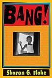 Bang!, Sharon G. Flake, 1417779527