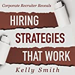 Corporate Recruiter Reveals: Hiring Strategies That Work: Volume 2 | Kelly Smith