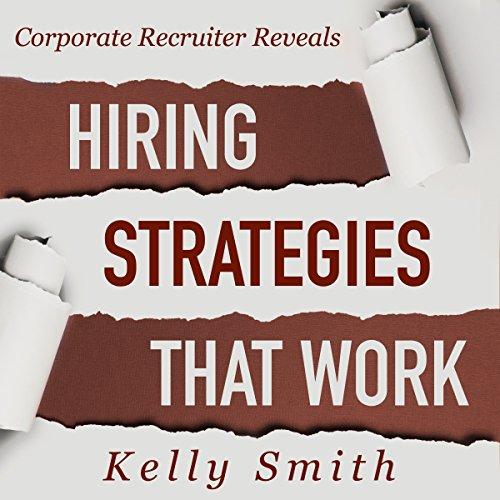 [FREE] Corporate Recruiter Reveals: Hiring Strategies That Work: Volume 2 [W.O.R.D]