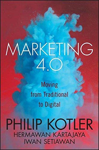 Marketing 4.0: Moving from Traditional to Digital, by Philip Kotler, Hermawan Kartajaya, Iwan Setiawan