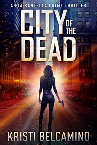 City of the Dead (Gia Santella Crime Thrillers Book 1) by [Belcamino, Kristi]