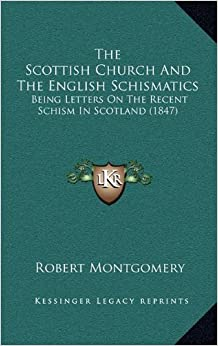 The Scottish Church and the English Schismatics: Being Letters on the Recent Schism in Scotland (1847)