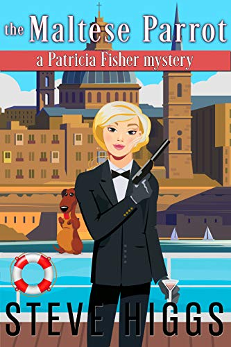 The Maltese Parrot: A Patricia Fisher Mystery (A Humorous Cruise Ship Cozy Mystery Book 9) by [higgs, steve]