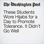 These Students Wore Hijabs for a Day to Promote Tolerance. It Didn't Go Well | Rick Noack